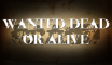 Want Dead or Alive
